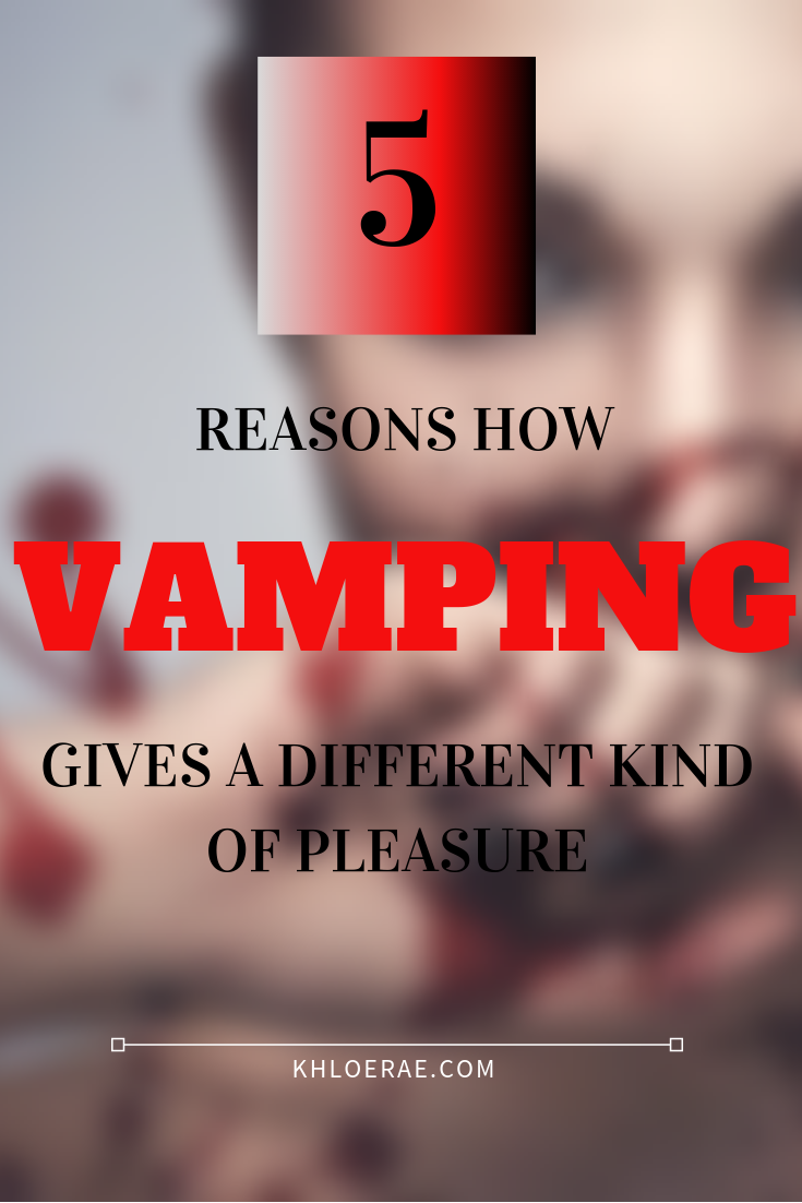 5 Reasons How Vamping Gives Pleasure