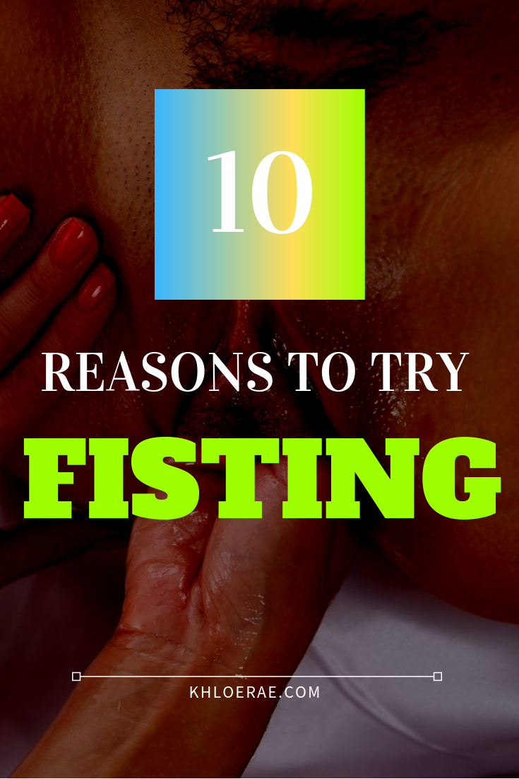 10 Reasons to try fisting
